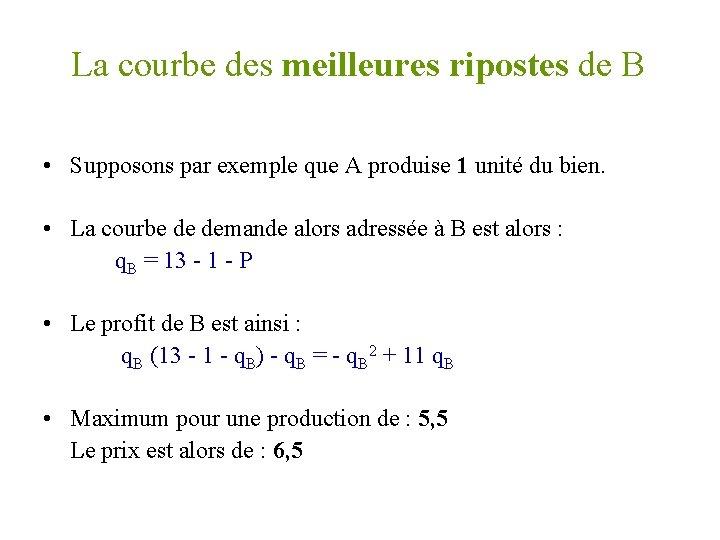 La courbe des meilleures ripostes de B • Supposons par exemple que A produise
