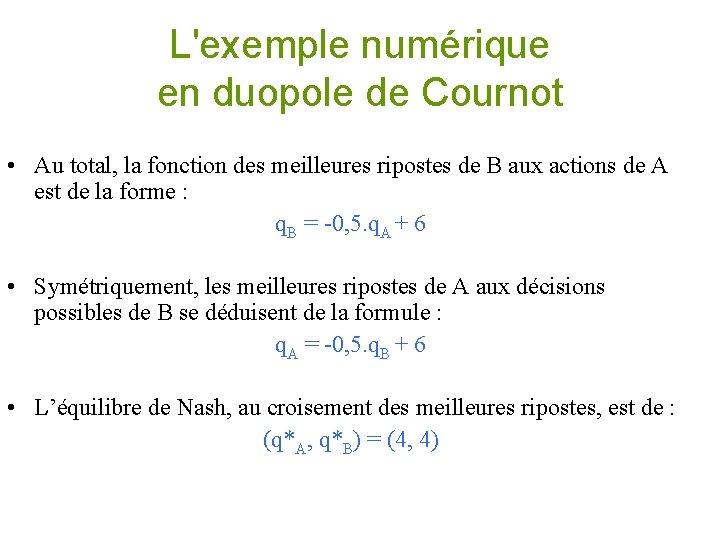 L'exemple numérique en duopole de Cournot • Au total, la fonction des meilleures ripostes