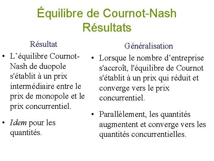 Équilibre de Cournot-Nash Résultats Résultat Généralisation • L'équilibre Cournot- • Lorsque le nombre d'entreprise