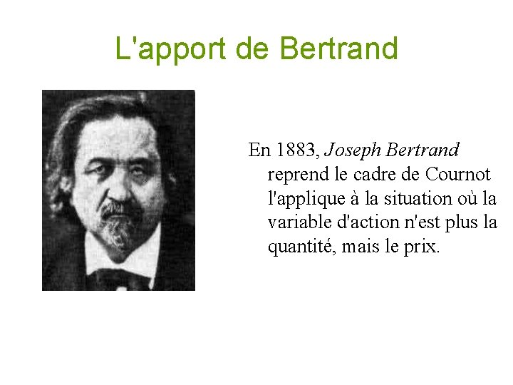 L'apport de Bertrand En 1883, Joseph Bertrand reprend le cadre de Cournot l'applique à