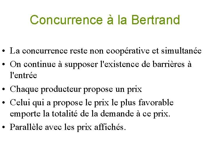 Concurrence à la Bertrand • La concurrence reste non coopérative et simultanée • On