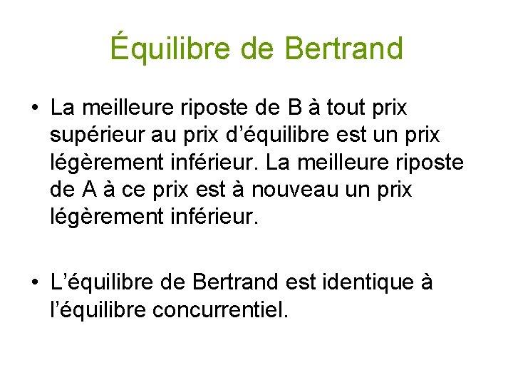 Équilibre de Bertrand • La meilleure riposte de B à tout prix supérieur au