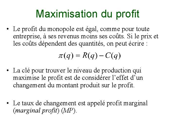 Maximisation du profit • Le profit du monopole est égal, comme pour toute