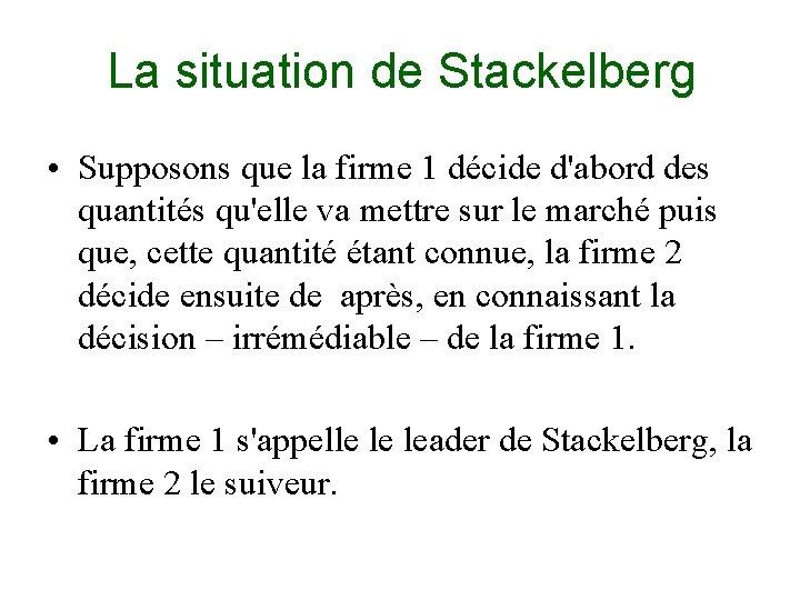 La situation de Stackelberg • Supposons que la firme 1 décide d'abord des quantités