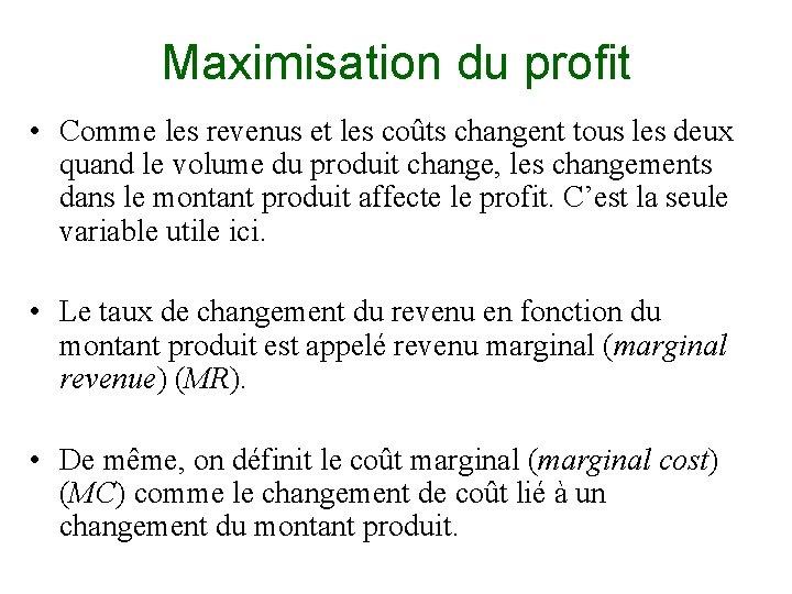Maximisation du profit • Comme les revenus et les coûts changent tous les