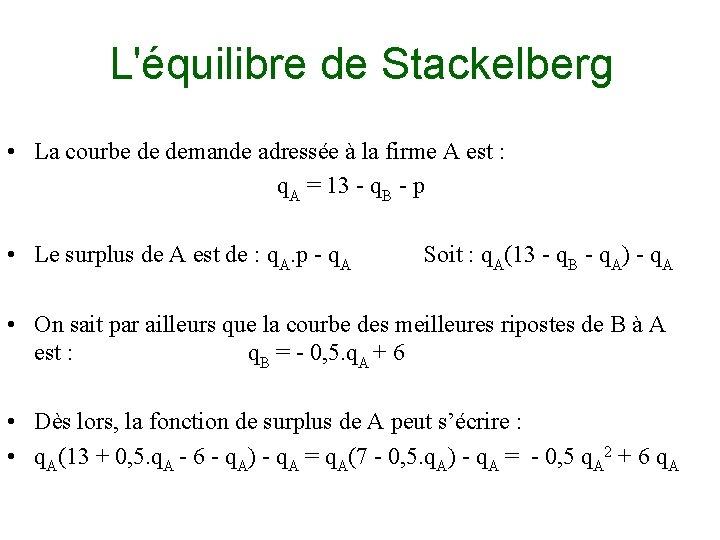 L'équilibre de Stackelberg • La courbe de demande adressée à la firme A est