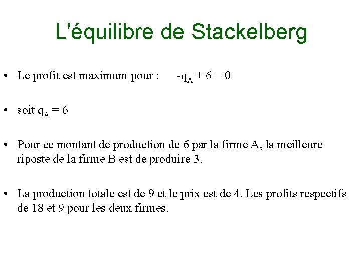 L'équilibre de Stackelberg • Le profit est maximum pour : -q. A + 6