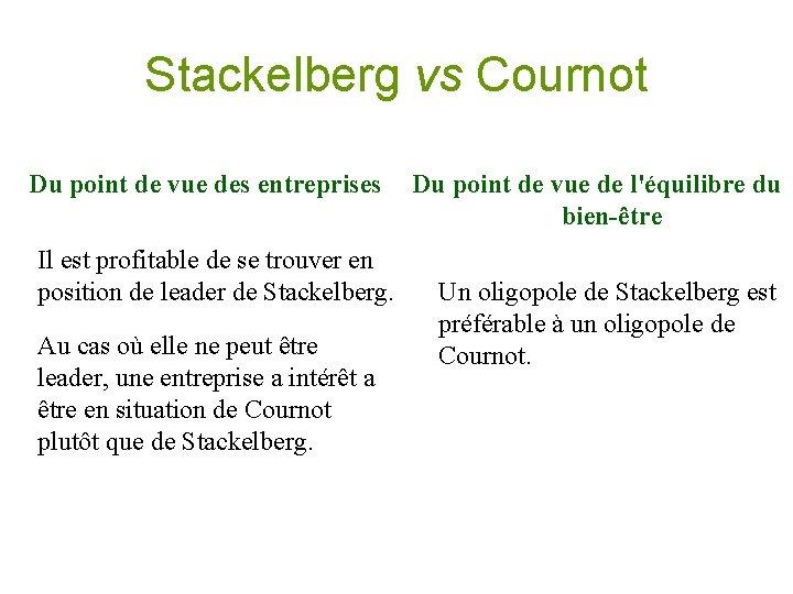 Stackelberg vs Cournot Du point de vue des entreprises Il est profitable de se