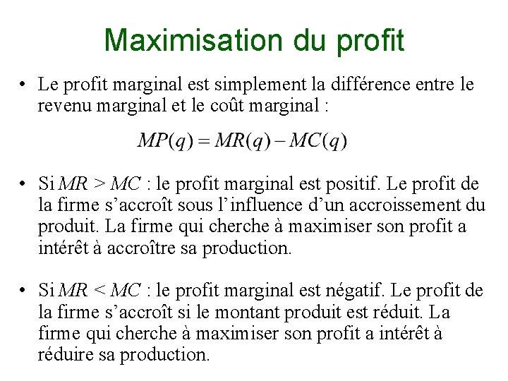 Maximisation du profit • Le profit marginal est simplement la différence entre le