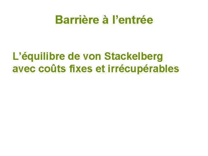 Barrière à l'entrée L'équilibre de von Stackelberg avec coûts fixes et irrécupérables