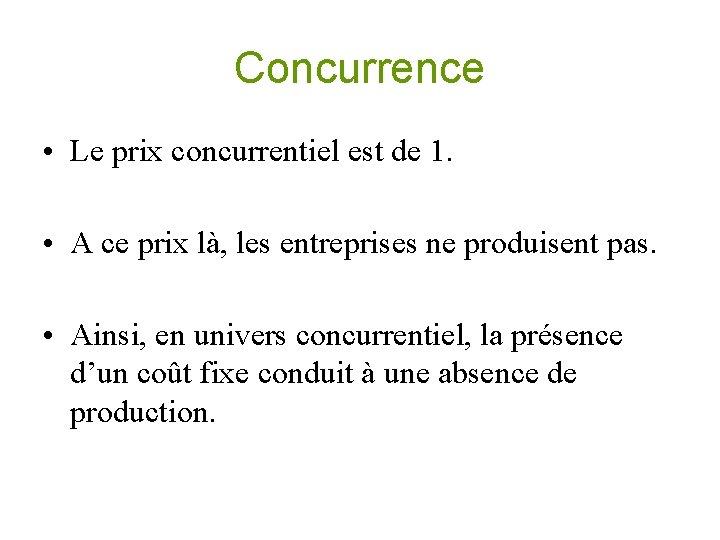 Concurrence • Le prix concurrentiel est de 1. • A ce prix là, les