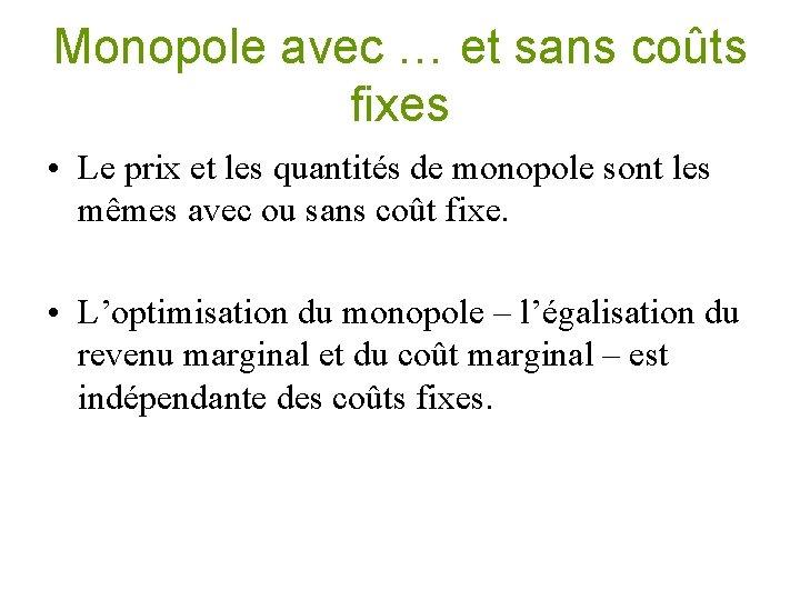 Monopole avec … et sans coûts fixes • Le prix et les quantités de