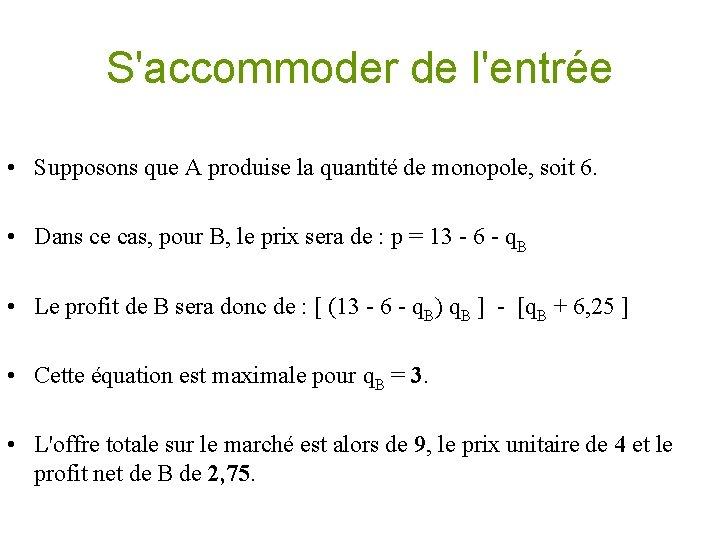S'accommoder de l'entrée • Supposons que A produise la quantité de monopole, soit 6.