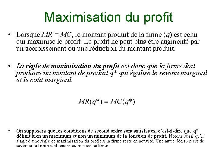 Maximisation du profit • Lorsque MR = MC, le montant produit de la