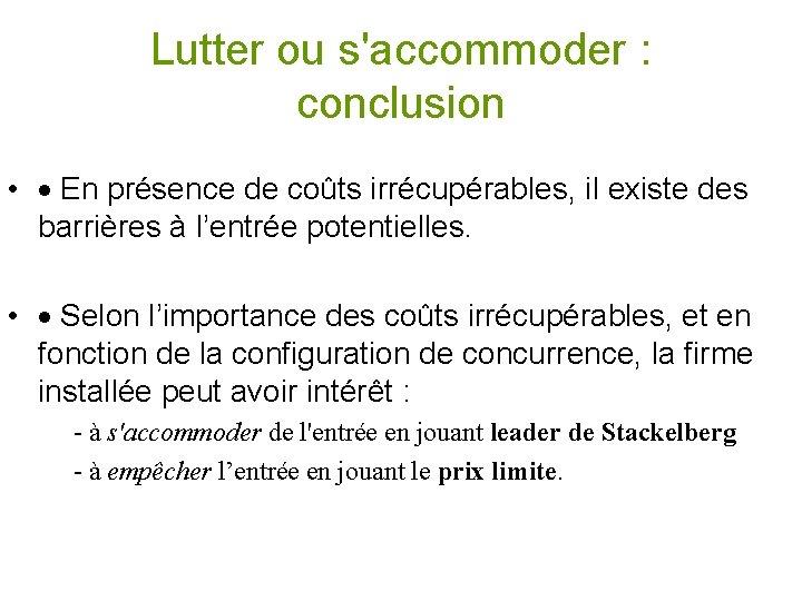 Lutter ou s'accommoder : conclusion • · En présence de coûts irrécupérables, il existe