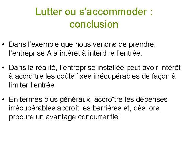 Lutter ou s'accommoder : conclusion • Dans l'exemple que nous venons de prendre, l'entreprise