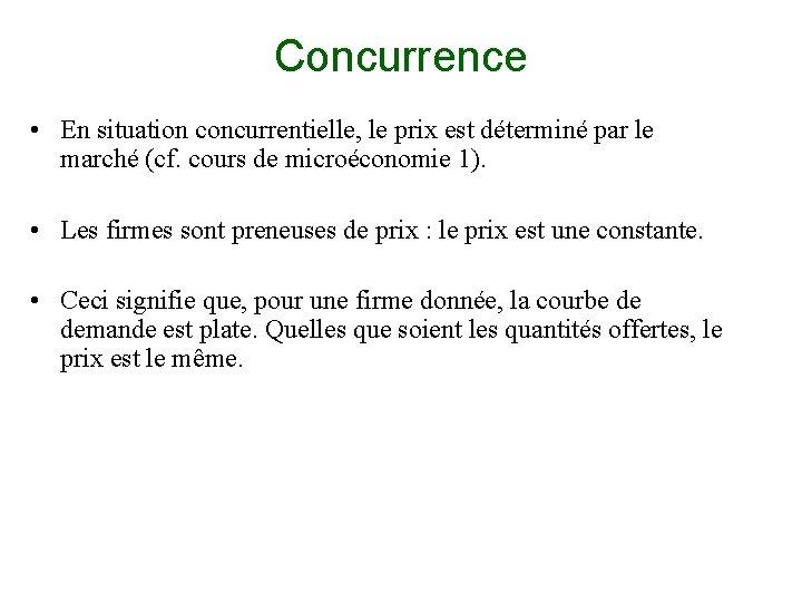 Concurrence • En situation concurrentielle, le prix est déterminé par le marché (cf. cours