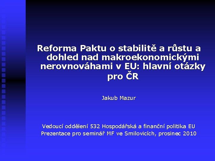 Reforma Paktu o stabilitě a růstu a dohled nad makroekonomickými nerovnováhami v EU: hlavní