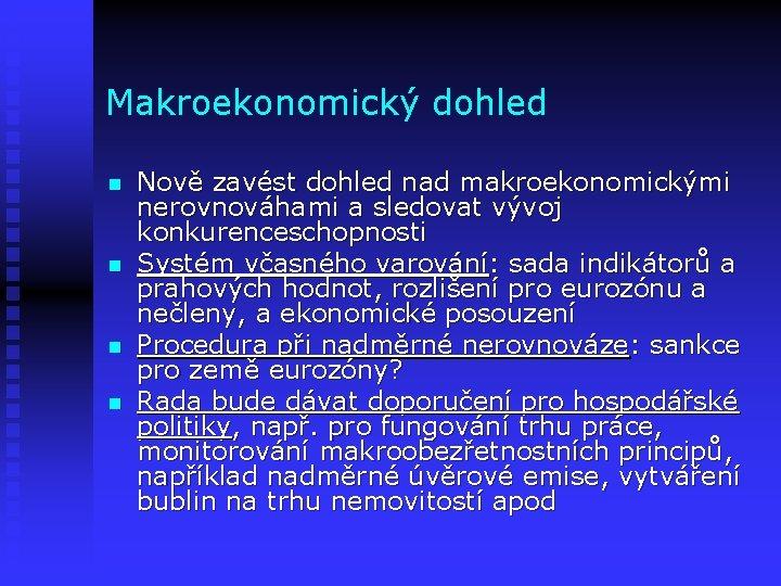 Makroekonomický dohled n n Nově zavést dohled nad makroekonomickými nerovnováhami a sledovat vývoj konkurenceschopnosti
