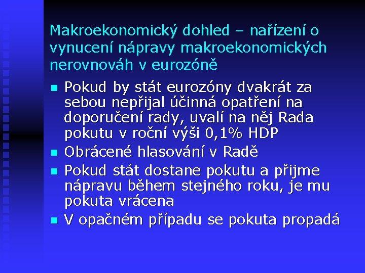 Makroekonomický dohled – nařízení o vynucení nápravy makroekonomických nerovnováh v eurozóně n n Pokud