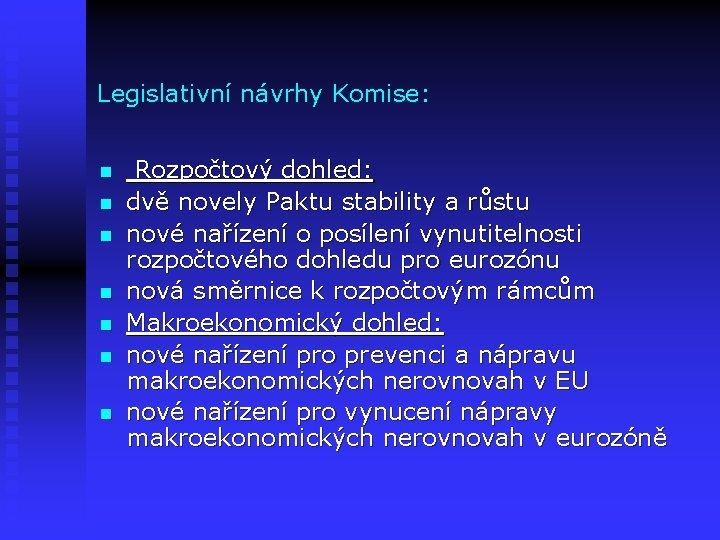Legislativní návrhy Komise: n n n n Rozpočtový dohled: dvě novely Paktu stability a