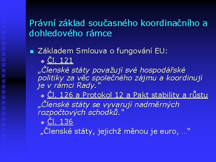 Právní základ současného koordinačního a dohledového rámce n Základem Smlouva o fungování EU: u