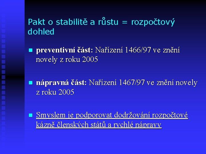 Pakt o stabilitě a růstu = rozpočtový dohled n preventivní část: Nařízení 1466/97 ve