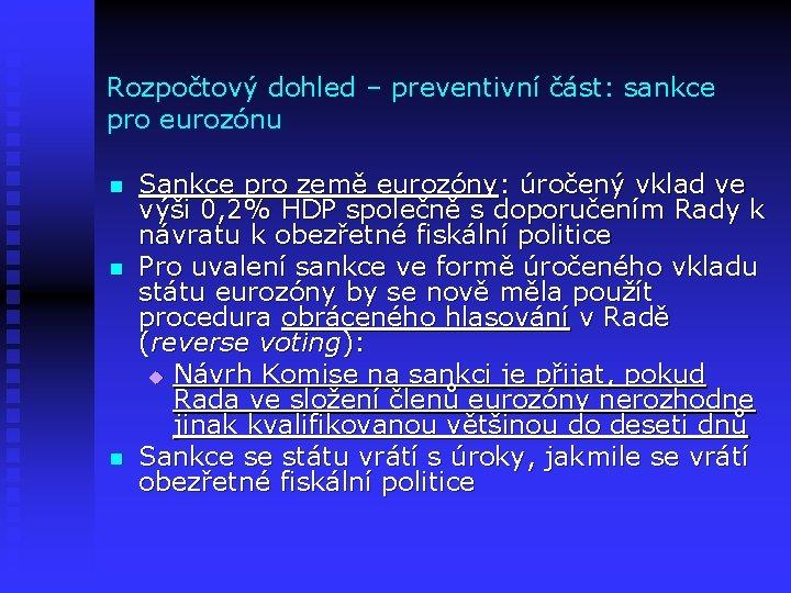 Rozpočtový dohled – preventivní část: sankce pro eurozónu n n n Sankce pro země