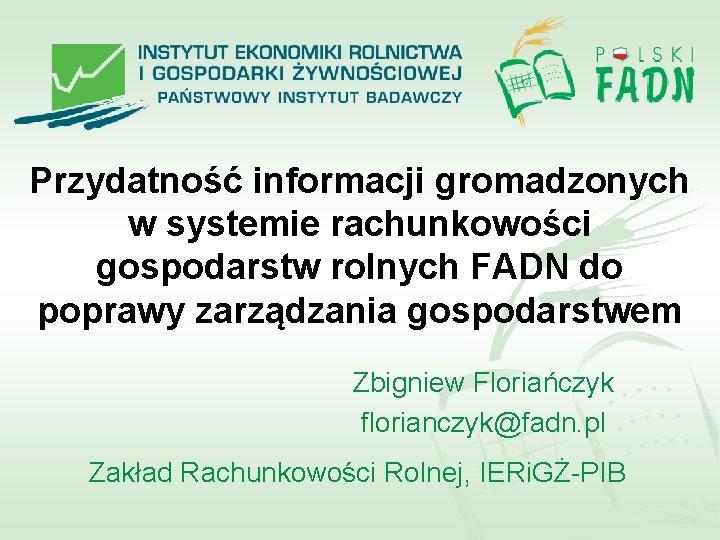 Przydatność informacji gromadzonych w systemie rachunkowości gospodarstw rolnych FADN do poprawy zarządzania gospodarstwem Zbigniew