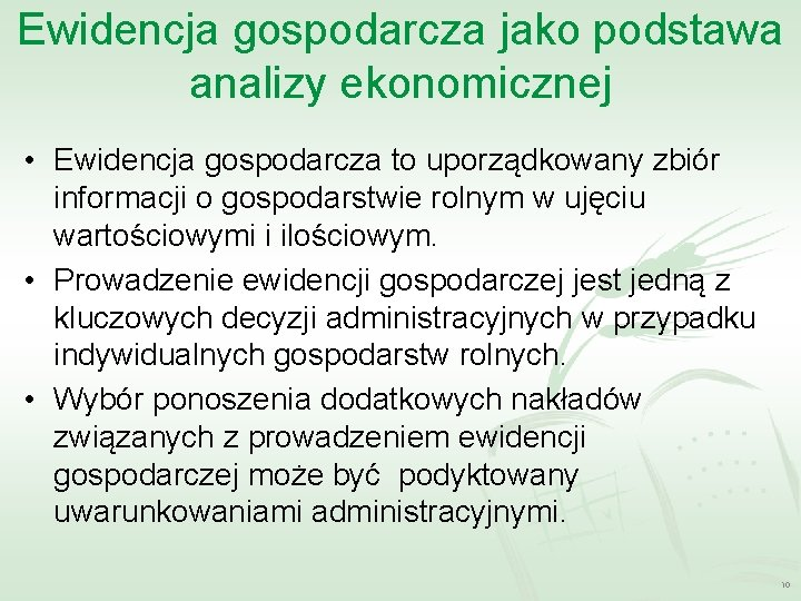 Ewidencja gospodarcza jako podstawa analizy ekonomicznej • Ewidencja gospodarcza to uporządkowany zbiór informacji o