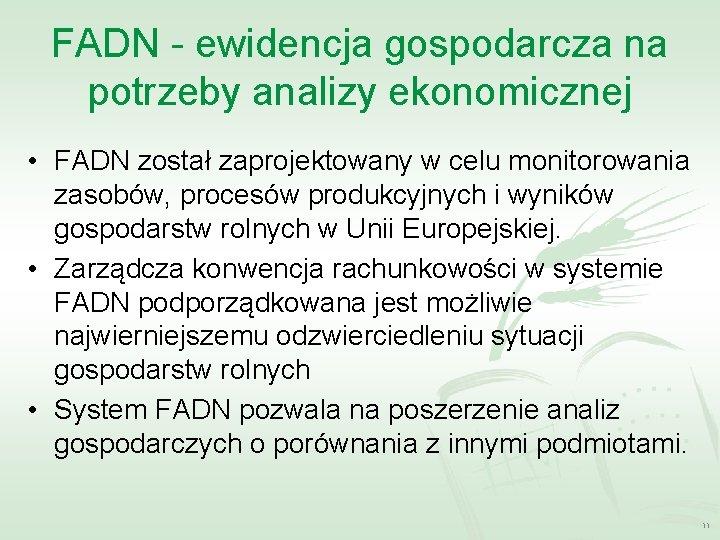 FADN - ewidencja gospodarcza na potrzeby analizy ekonomicznej • FADN został zaprojektowany w celu