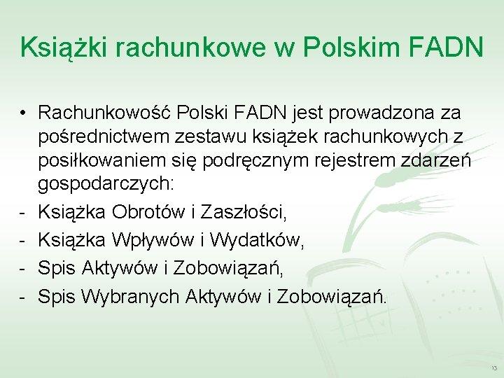Książki rachunkowe w Polskim FADN • Rachunkowość Polski FADN jest prowadzona za pośrednictwem zestawu