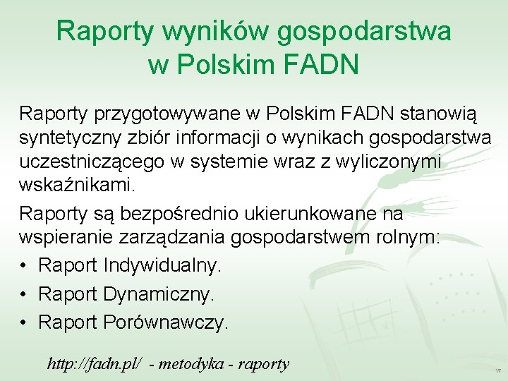 Raporty wyników gospodarstwa w Polskim FADN Raporty przygotowywane w Polskim FADN stanowią syntetyczny zbiór