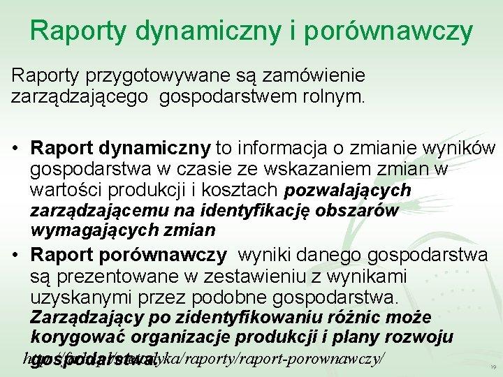 Raporty dynamiczny i porównawczy Raporty przygotowywane są zamówienie zarządzającego gospodarstwem rolnym. • Raport dynamiczny
