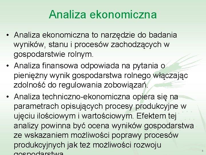 Analiza ekonomiczna • Analiza ekonomiczna to narzędzie do badania wyników, stanu i procesów zachodzących