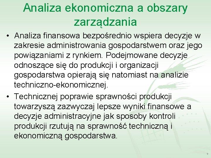 Analiza ekonomiczna a obszary zarządzania • Analiza finansowa bezpośrednio wspiera decyzje w zakresie administrowania