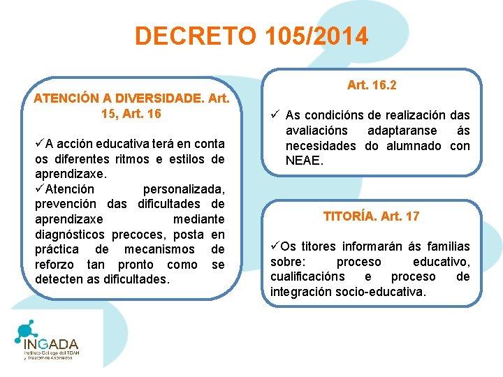 DECRETO 105/2014 ATENCIÓN A DIVERSIDADE. Art. 15, Art. 16 üA acción educativa terá en