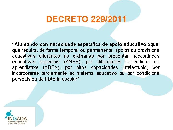 "DECRETO 229/2011 ""Alumando con necesidade específica de apoio educativo aquel que requira, de forma"