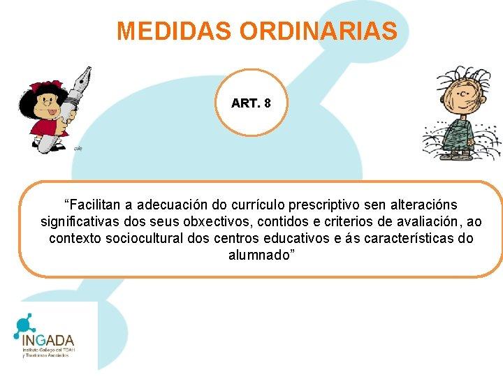 """MEDIDAS ORDINARIAS ART. 8 """"Facilitan a adecuación do currículo prescriptivo sen alteracións significativas dos"""