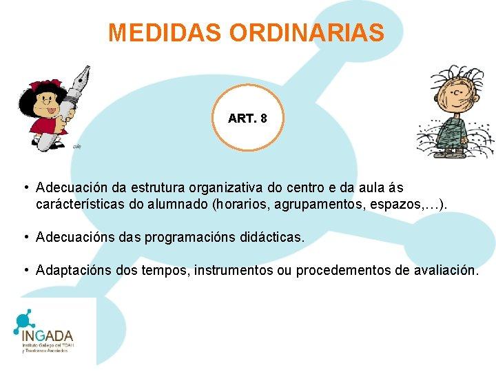 MEDIDAS ORDINARIAS ART. 8 • Adecuación da estrutura organizativa do centro e da aula