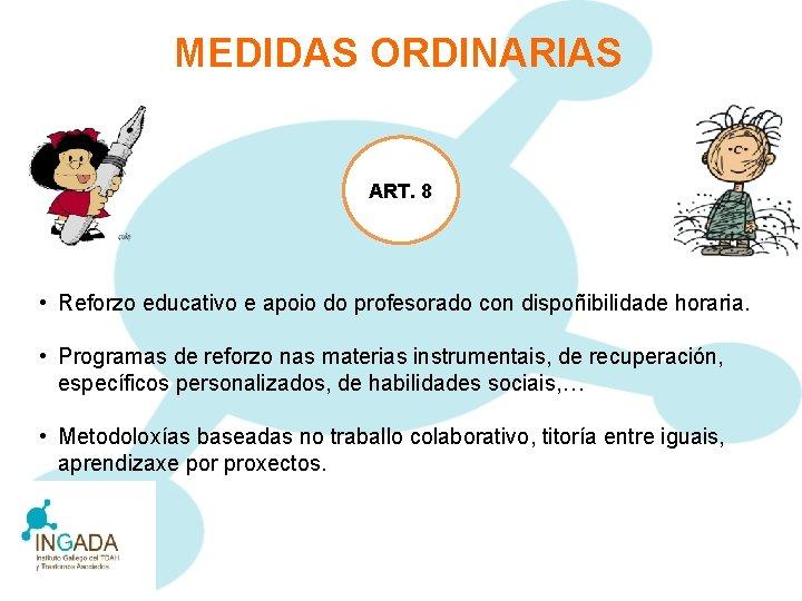 MEDIDAS ORDINARIAS ART. 8 • Reforzo educativo e apoio do profesorado con dispoñibilidade horaria.