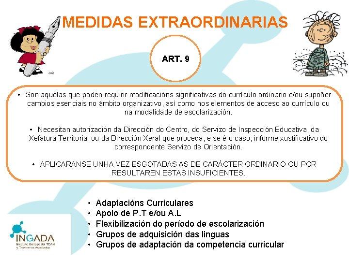 MEDIDAS EXTRAORDINARIAS ART. 9 • Son aquelas que poden requirir modificacións significativas do currículo