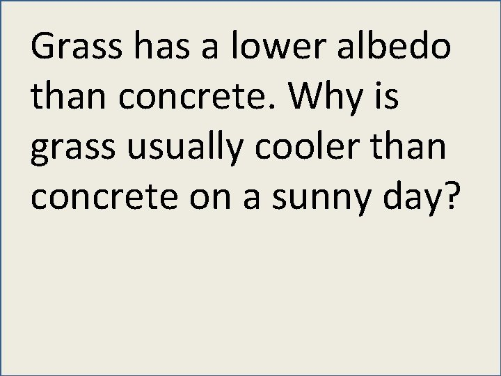 Grass has a lower albedo than concrete. Why is grass usually cooler than concrete