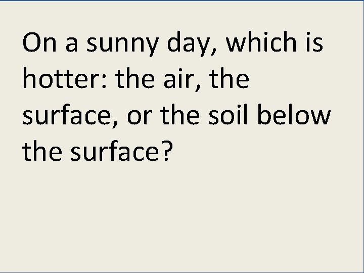 On a sunny day, which is hotter: the air, the surface, or the soil