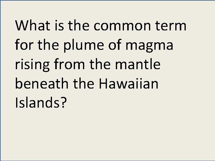 What is the common term for the plume of magma rising from the mantle