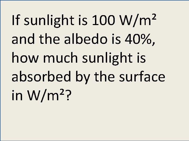 If sunlight is 100 W/m² and the albedo is 40%, how much sunlight is