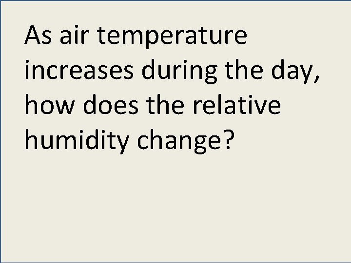 As air temperature increases during the day, how does the relative humidity change?
