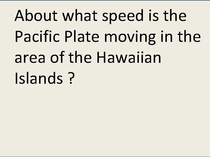 About what speed is the Pacific Plate moving in the area of the Hawaiian