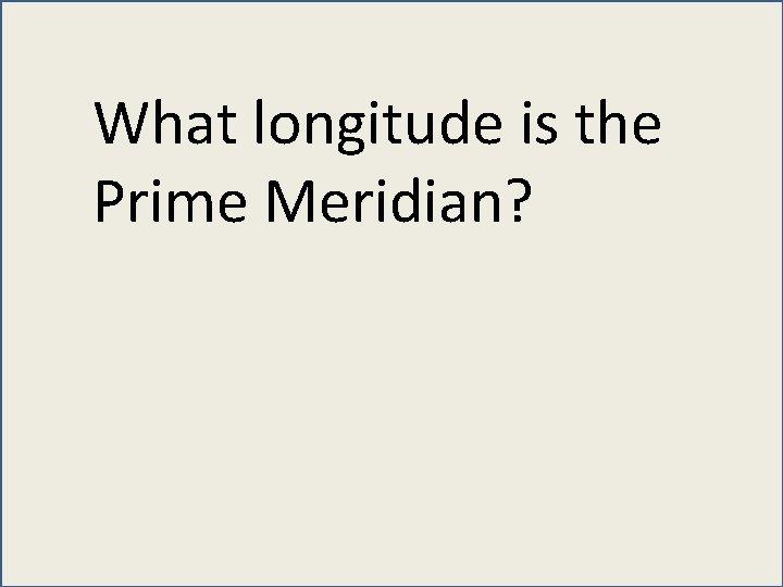 What longitude is the Prime Meridian?