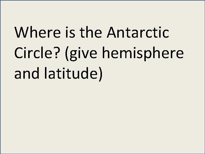 Where is the Antarctic Circle? (give hemisphere and latitude)